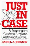Just in Case : A Passenger's Guide to Airplane Safety and Survival, Johnson, D. A., 0306415763