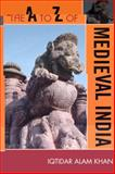 The A to Z of Medieval India, Iqtidar Alam Khan, 0810875764