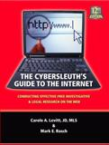 The Cybersleuth's Guide to the Internet : Conducting Free Investigative and Legal Research on the Web, Rosch, Mark and Levitt, Carole, 0971325766