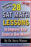 28 SAT Math Lessons to Improve Your Score in One Month - Beginner Course, Steve Warner, 1482305763