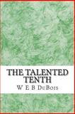 The Talented Tenth, W. E. B. DuBois, 148483576X