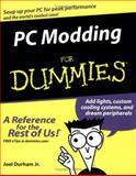 PC Modding for Dummies, Joel Durham, 0764575767