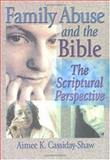 Family Abuse and the Bible : The Scriptural Perspective, Cassiday-Shaw, Aimee K., 0789015765