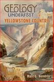 Geology Underfoot in Yellowstone Country, Marc Hendrix, 0878425764