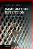 Immigration Detention : Law, History, Politics, Wilsher, Daniel, 1107005760
