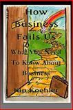How Business Fails Us, Kip Koehler, 1479115762