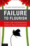 Failure to Flourish : How Law Undermines Family Relationships, Huntington, Clare, 0195385764