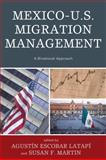 Mexico-U. S. Migration Management : A Binational Approach, Escobar, Augustn and Martin, Susan, 0739125761