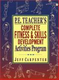 P. E. Teacher's Complete Fitness and Skills Development Activities Program, Carpenter, Jeff, 0130925764