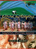 Cultural Anthropology : Adaptations, Structures, Meanings, Haines, David W., 0131915762