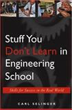 Stuff You Don't Learn in Engineering School : Skills for Success in the Real World, Selinger, Carl, 0471655767