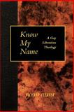 Know My Name : A Gay Liberation Theology, Cleaver, Richard, 0664255760