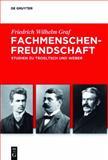 Fachmenschenfreundschaft : Studien Zu Weber und Troeltsch, Graf, Friedrich Wilhelm, 3111745767