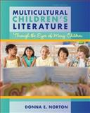 Multicultural Children's Literature : Through the Eyes of Many Children, Norton, Donna E., 0132685760