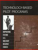 Technology-Based Pilot Programs : Improving Future U. S. Military Reserve Forces, National Research Council Staff and Reserve Forces for 2010 Committee, 0309065763