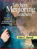 Teachers Mentoring Teachers : A Practical Approach to Helping New and Experienced Staff, Daresh, John C., 0761945768