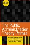 The Public Administration Theory Primer, Frederickson, H. George and Smith, Kevin B., 0813345766