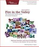 Fire in the Valley : The Birth and Death of the Personal Computer, Swaine, Michael and Freiberger, Paul, 1937785769