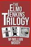 The Elmo Jenkins Trilogy, McMillian Moody, 0615885764