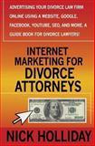 Internet Marketing for Divorce Attorneys, Nick Holliday, 1456395769