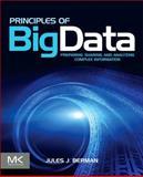Principles of Big Data : Preparing, Sharing, and Analyzing Complex Information, Berman, Jules J., 0124045766
