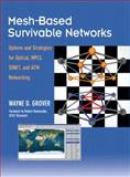 Mesh-based Survivable Transport Networks : Options and Strategies for Optical, MPLS, SONET and ATM Networking, Grover, Wayne D., 013494576X