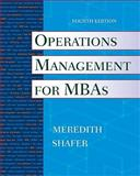 Operations Management for MBAs, Meredith, Jack R. and Shafer, Scott M., 0470485760