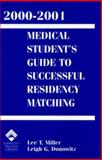 2000-2001 Medical Student's Guide to Successful Residency Matching, Miller, Lee T. and Donowitz, Leigh G., 0781725763