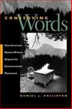 Conserving Words : How American Nature Writers Shaped the Environmental Movement, Philippon, Daniel J., 0820325767