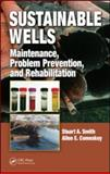 Sustainable Wells : Maintenance, Problem Prevention, and Rehabilitation, Smith, Stuart A. and Comeskey, Allen E., 0849375762