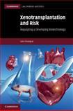 Xenotransplantation and Risk : Regulating a Developing Biotechnology, Fovargue, Sara, 0521195764