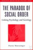 The Paradox of Social Order : Linking Psychology and Sociology, Moessinger, Pierre, 0202305767
