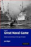 The Great Naval Game : Britain and Germany in the Age of Empire, Rüger, Jan, 0521875765