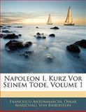 Napoleon I, Kurz Vor Seinem Tode, Volume 1, Francesco Antommarchi and Oskar Marschall Von Bieberstein, 1141375761