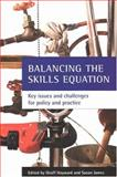 Balancing the Skills Equation : Key Issues and Challenges for Policy and Practice, Hayward, Geoff and James, Susan, 1861345763