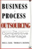 Business Process Outsourcing : The Competitive Advantage, Click, Rick L. and Duening, Thomas N., 0471655775