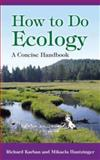 How to Do Ecology : A Concise Handbook, Karban, Richard and Huntzinger, Mikaela, 0691125775