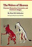 The Wolves of Heaven : Cheyenne Shamanism, Ceremonies, and Prehistoric Origins, Schlesier, Karl H., 0806125772