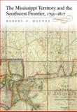 The Mississippi Territory and the Southwest Frontier, 1795-1817, Haynes, Robert V., 0813125774