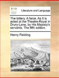 The Lottery a Farce As It Is Actedat the Theatre-Royal in Drury-Lane, by His Majesty's Servants The, Henry Fielding, 1140965778