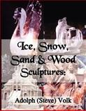 Ice, Snow, Sand and Wood Sculptures, Adolph Volk, 1418495778
