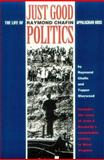 Just Good Politics : The Life of Raymond Chafin, Appalachian Boss, Chafin, Raymond, 0822955776