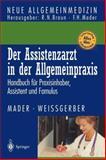 Der Assistenzarzt in der Allgemeinpraxis : Handbuch Für Praxisinhaber, Assistent und Famulus, Mader, Frank H. and Weißgerber, Herbert, 3540645772