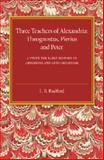 Three Teachers of Alexandria : Theognostus, Pierus and Peter: a Study in the Early History of Origenism and Anti-Origenism, Radford, L. B., 1107445779