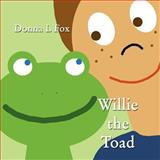 Willie the Toad, Donna L. Fox, 1462625770