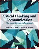 Critical Thinking and Communication : The Use of Reason in Argument, Inch, Edward S. and Warnick, Barbara, 0205925774