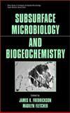 Subsurface Microbiology and Biogeochemistry, Fredrickson, James K. and Fletcher, Madilyn M., 047131577X