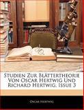 Studien Zur Blättertheorie Von Oscar Hertwig Und Richard Hertwig, Issue 5, Oscar Hertwig, 114284577X