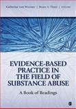 Evidence-Based Practice in the Field of Substance Abuse : A Book of Readings, Thyer, Bruce A., 1412975778