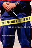 The Politics of Terror : The U. S. Response To 9/11, Crotty, William J., 1555535771
